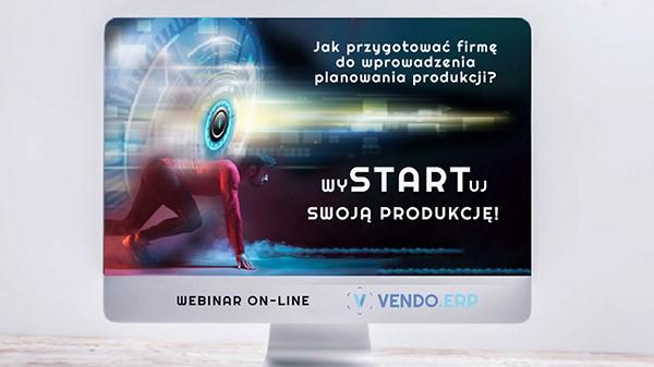 Webinar on-line: Jak przygotować firmę do wprowadzenia planowania produkcji? wySTARTuj swoją produkcję!